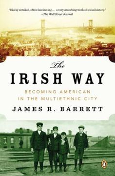 The Irish Way by James R. Barrett, Click to Start Reading eBook,  A lively, street-level history of turn-of-the-century urban life  explores the Americanizing influen