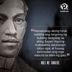 """Rizal Quote Translation: """"I die without seeing the dawn brighten over my native land.You who have it to see, welcome it - and forget not those who have fallen during the night! Noli Me Tangere Jose Rizal, Filipino Quotes, Baybayin, Patriotic Quotes, Philippines Culture, History Quotes, Uplifting Words, Historical Pictures, Bible Scriptures"""