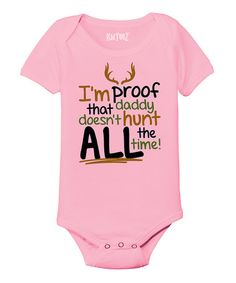 Love this Light Pink 'I'm Proof That Daddy Doesn't Hunt' Bodysuit - Infant on #zulily! #zulilyfinds