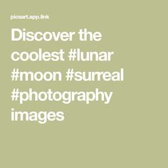 Discover the coolest #lunar #moon #surreal #photography images