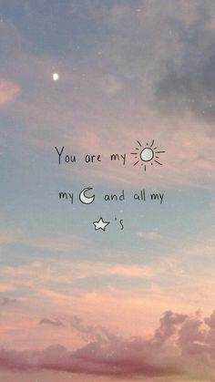 *You are my sunshine, my moon and all my stars*  #sun #stars #moon #quote
