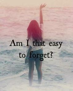 Am I that easy to forget?
