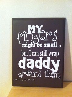 "daddy quote, #dad, father. ""My fingers might be small but I can still wrap daddy around them."""