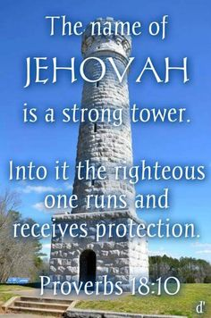 Jehovah is our tower. Prov. 18:10