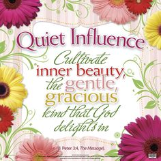 """Beauty expresses itself in a gentle and quiet attitude which God considers Precious.""""  -1 peter 3:4"""