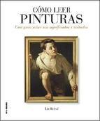 Cómo leer pinturas : una guía sobre sus significados y métodos / Liz Rideal PublicaciónMadrid : H. Blume, 2014