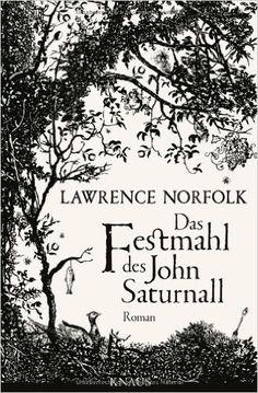 Das Festmahl des John Saturnall: Roman: Amazon.de: Lawrence Norfolk, Melanie Walz: Bücher