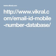 http://www.vikral.com/email-id-mobile-number-database/