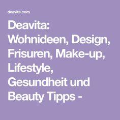 Deavita: Wohnideen, Design, Frisuren, Make-up, Lifestyle, Gesundheit und Beauty Tipps -