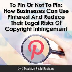 To Pin Or Not To Pin: How Businesses Can Use Pinterest And Reduce Their Legal Risks Of Copyright Infringement