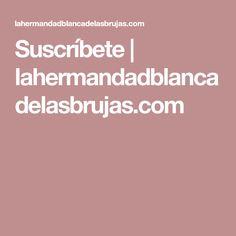 Suscríbete | lahermandadblancadelasbrujas.com