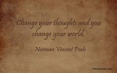 Change your thoughts.....