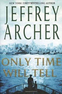 Only Time Will Tell (The Clifton Chronicles, #1) - the first in a trilogy.  My first Jeffrey Archer book.