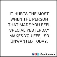 It hurts the most when the person that made you feel special   Hurt Quote