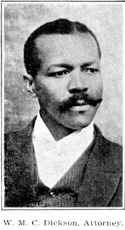 Dickson, Winston M. C. — Attorney-at-Law, office 4091/2 Milam Street; phone Preston  1459; born at Crockett, Texas, and came to Houston in 1896. Graduate of Tillotson Col-  lege 1894, Pomana College 1904, Boston University 1909. Holds A. B. from Pomana Col-  lege and J. B. & J. M. from Boston University. Owns homestead. Member of Chri.stian  Church.