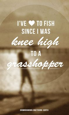 Knee-high to a grasshopper - does anyone even say that any more?! #fishing #quotes