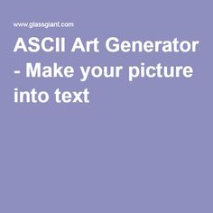 ASCII Art Generator - Make your picture into text