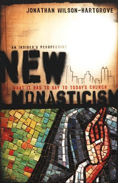 New Monasticism...kinda interested to read up on this.