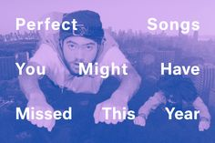 41 Perfect Songs You Might Have Missed This Year
