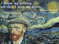 """I dream my painting and then I paint my dream."" – Vincent Van Gogh What do you think of this post?Awesome (7)Interesting (1)Useful (1)Boring (0)Sucks (0)"