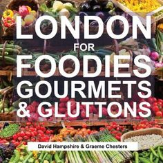 London for Foodies, Gourmets & Glutton by David Hampshire.