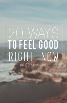 20 Ways To Feel Good Right Now