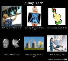 X ray tech - What people think I do, What I really do
