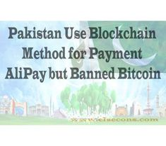 Pakistan Use Blockchain Method for Payment AliPay but Banned The government is start using a platform developed by Alibaba's. Blockchain, Pakistan, News