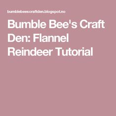 Bumble Bee's Craft Den: Flannel Reindeer Tutorial
