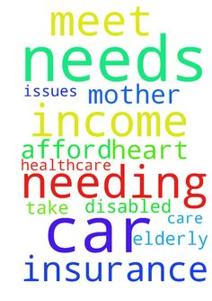 I am needing more income to meet my car insurance needs, - I am needing more income to meet my car insurance needs, I cant afford healthcare and have heart issues. I take care of my elderly and disabled mother. Please pray for us. Posted at: https://prayerrequest.com/t/Aja #pray #prayer #request #prayerrequest