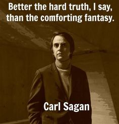 Truth over fantasy - Carl Sagan Carl Sagan, Cosmos, Atheist Quotes, Quotable Quotes, Qoutes, Athiest, E Mc2, Free Thinker, Hard Truth