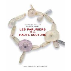 On my wish list - Les paruriers de la haute couture - by  Florence Müller  - (Costume Jewelry for Haute Couture) - Actes Sud, juin 2011 broché - OU Vendome Press  2007, relié 271 pp