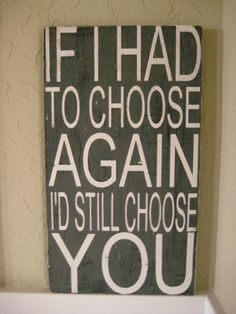 If I had to choose again I'd still choose you
