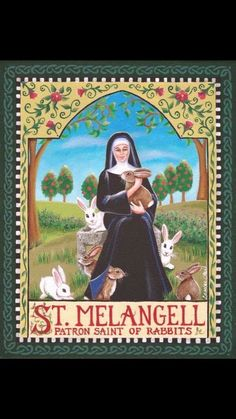 St, Melangell, Patron Saint of Rabbits .....
