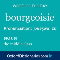 bourgeoisie (noun): the middle class. Word of the Day for 15 December 2014 #WOTD #WordoftheDay #bourgeoisie