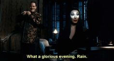 """Addams Family - """"What a glorious evening. Rain."""""""