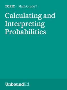 (M5 Topic A) Students learn to compute or estimate probabilities using a variety of methods.