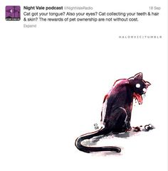 """""""Cat got your tongue? Also your eyes? Cat collecting your teeth, hair, skin? The rewards of pet ownership are not without cost."""" #nightvale"""