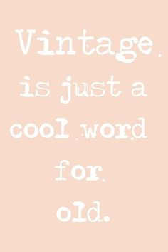 Vintage es sólo una palabra cool para decir viejo.