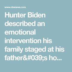 Hunter Biden described an emotional intervention his family staged at his father's home in Wilmington during the 2020 presidential campaign. Joe Biden Son, Storm Out, First Tv, Interesting Information, Family Love, Memoirs, Campaign, Father, Lady