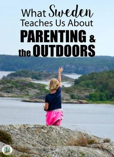 Outdoor napping, nature play in all types of weather and friluftsliv, the Scandinavian concept of living a life that centers around being in nature - Sweden can teach us a lot about raising kids who love the outdoors. Natural Parenting, Gentle Parenting, Parenting Teens, Parenting Quotes, Parenting Hacks, Types Of Parenting, Parenting Plan, Peaceful Parenting, Raising Kids Quotes