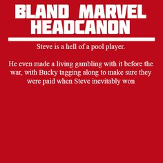 Steve is a hell of a pool player. He even made a living gambling with it before the war, with Bucky tagging along to make sure they were paid when Steve inevitably won