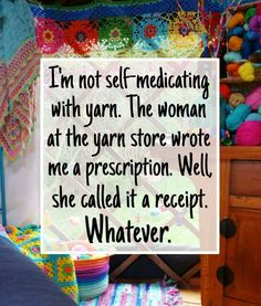 They should print this on the bags you carry your new yarn home with. ;)