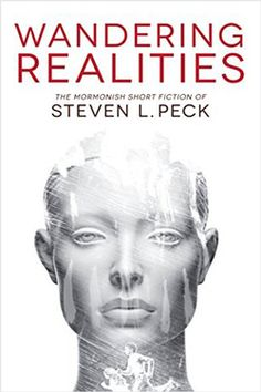 WANDERING REALITIES by Steven L. Peck. Mormon-ish Short Fiction Anthology.