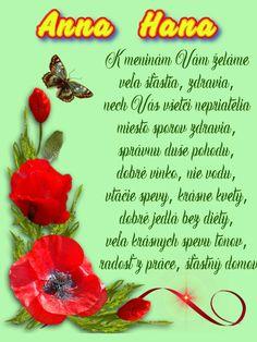 Anna Hana   K meninám Vám želáme veľa šťastia, zdravia, nech Vás všetci nepriatelia miesto sporov zdravia, správnu duše pohodu, dobré vínko, nie vodu, vtáčie spevy, krásne kvety, dobré jedlá bez diéty, veľa krásnych spevu tónov, radosť z práce, šťastný domov Happy Birthday Jesus, Hana, Ber