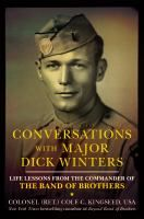 Conversations with Major Dick Winters : life lessons from the commander of the Band of Brothers