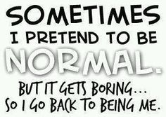 SOMETIMES...NORMAL!