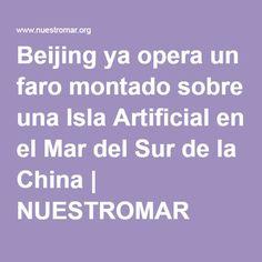 Beijing ya opera un faro montado sobre una Isla Artificial en el Mar del Sur de la China   NUESTROMAR