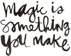 'Magic is Something You Make...'  Wow!