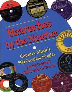 Bill Friskics-Warren & David Cantwell, Heartaches by the Number: Country Music's 500 Greatest Singles (2003)